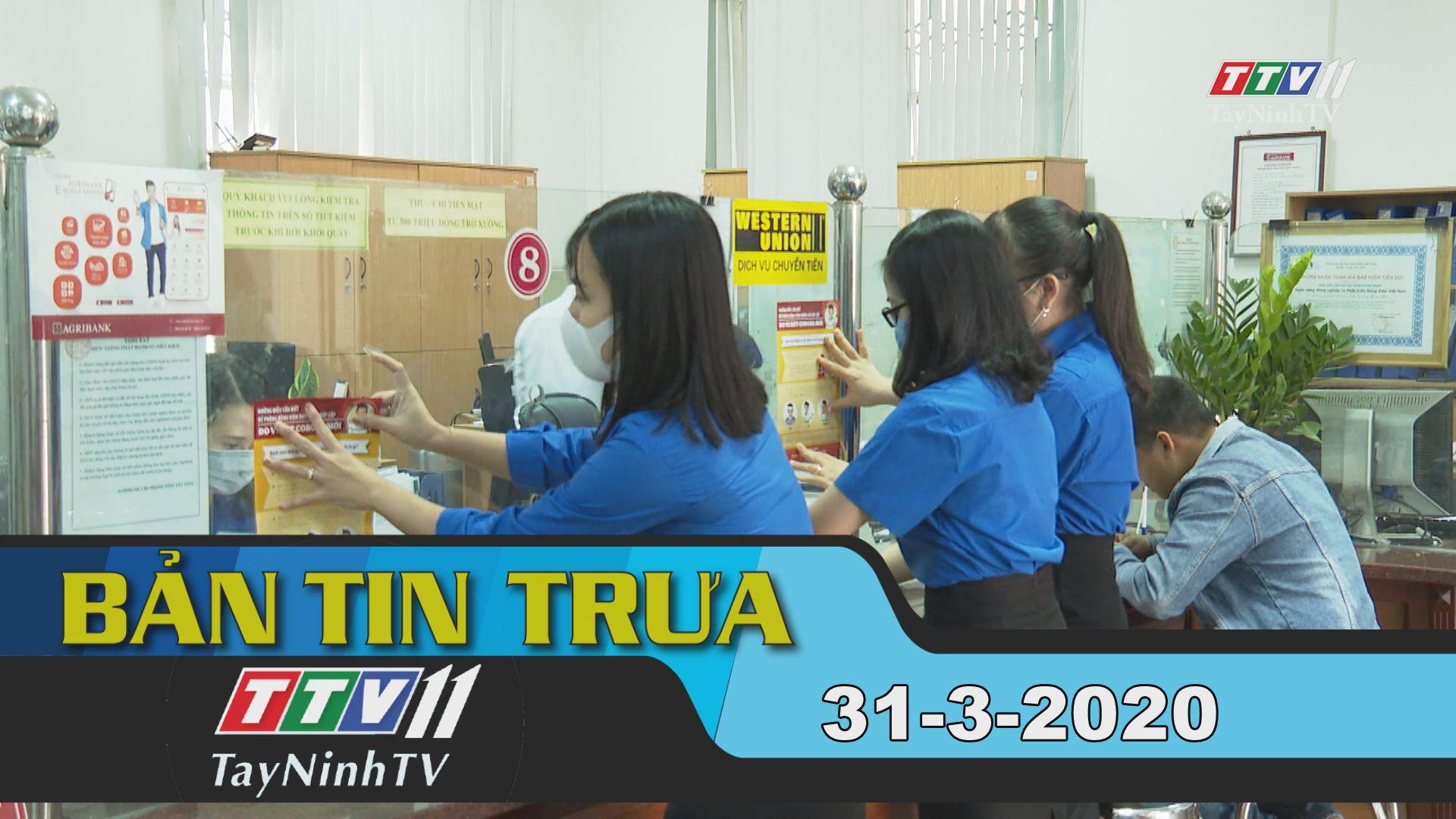 Bản tin trưa 31-3-2020 | Tin tức hôm nay | TayNinhTV