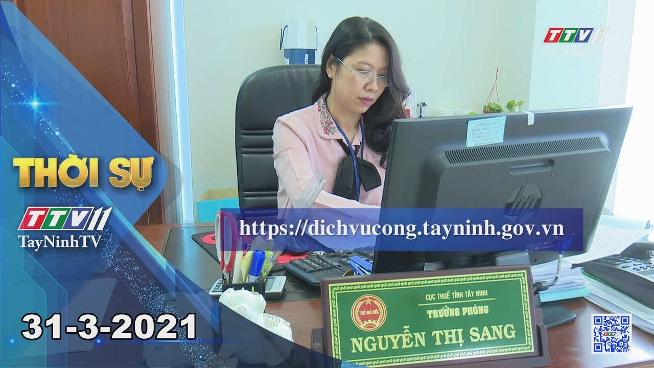 Bản tin trưa 31-3-2021 | Tin tức hôm nay | TayNinhTV