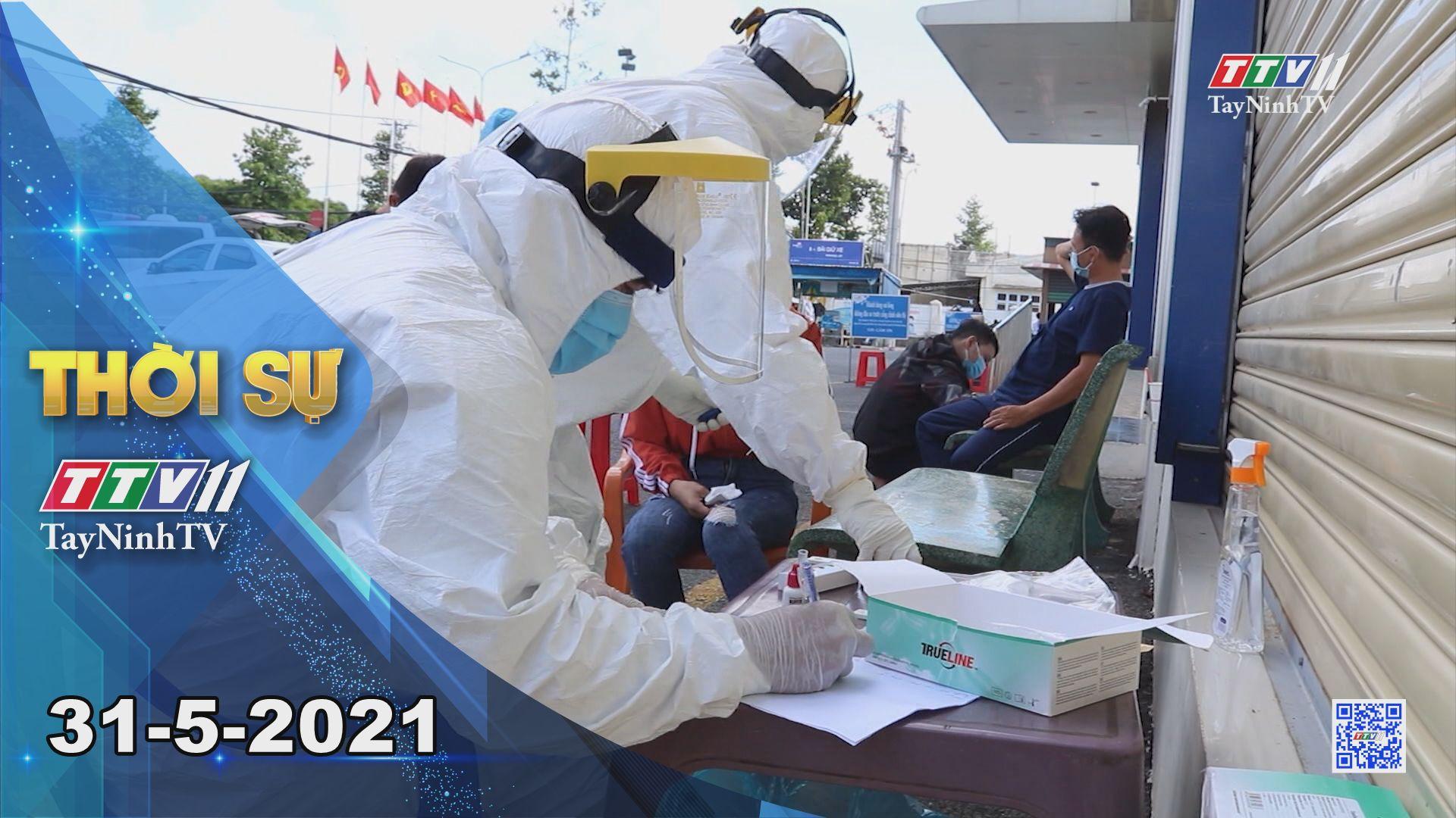 Thời sự Tây Ninh 31-5-2021 | Tin tức hôm nay | TayNinhTV