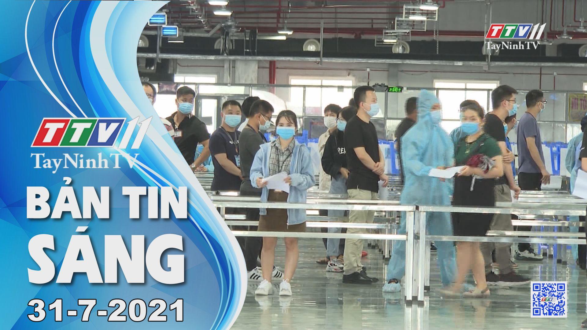 Bản tin sáng 31-7-2021 | Tin tức hôm nay | TayNinhTV