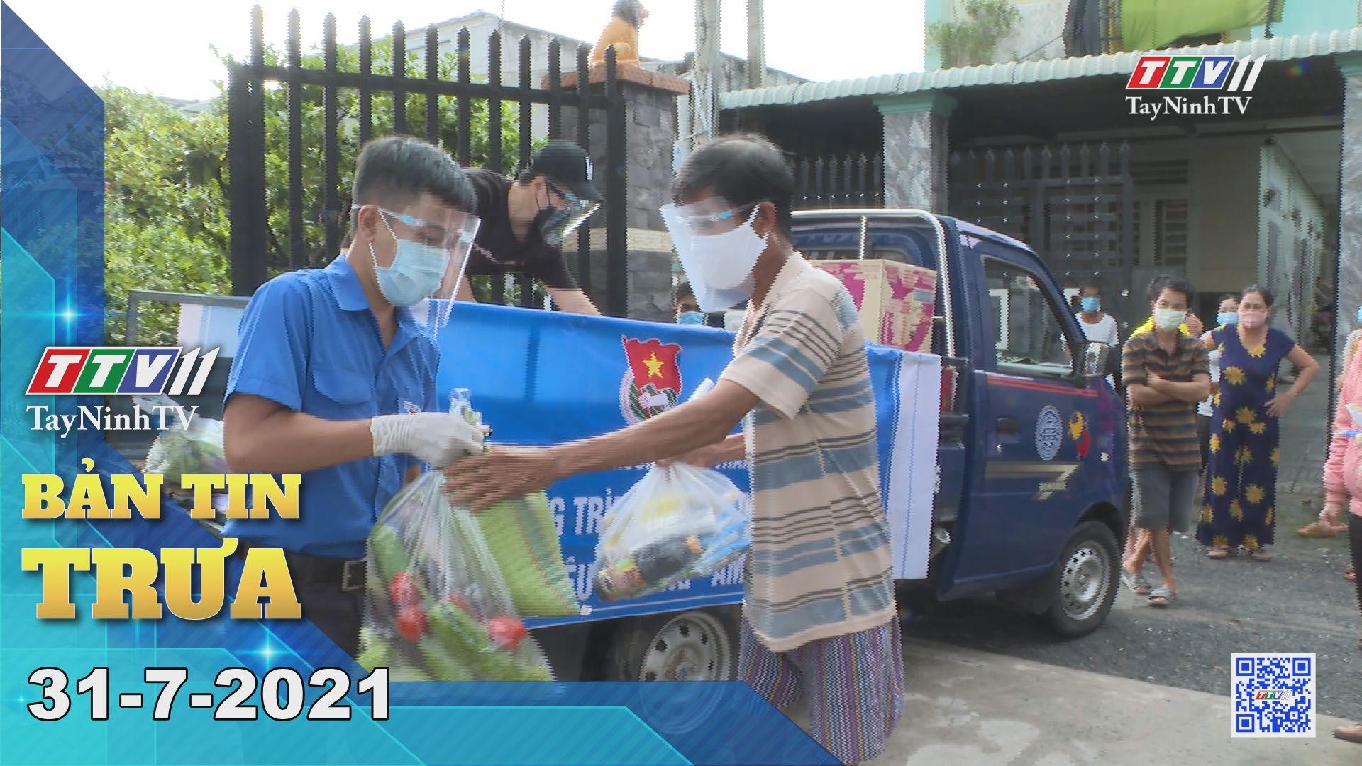 Bản tin trưa 31-7-2021 | Tin tức hôm nay | TayNinhTV