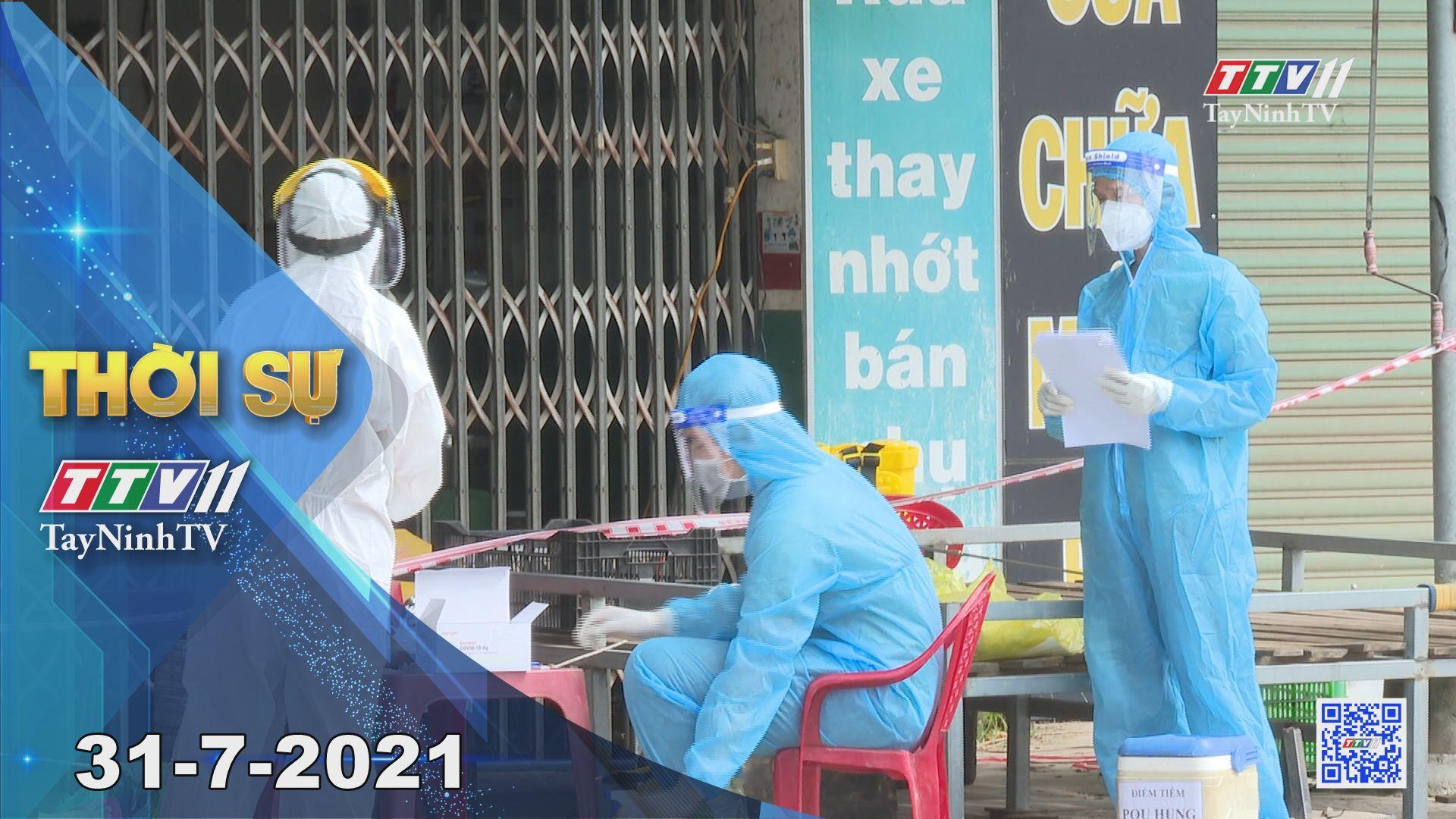 Thời sự Tây Ninh 31-7-2021 | Tin tức hôm nay | TayNinhTV