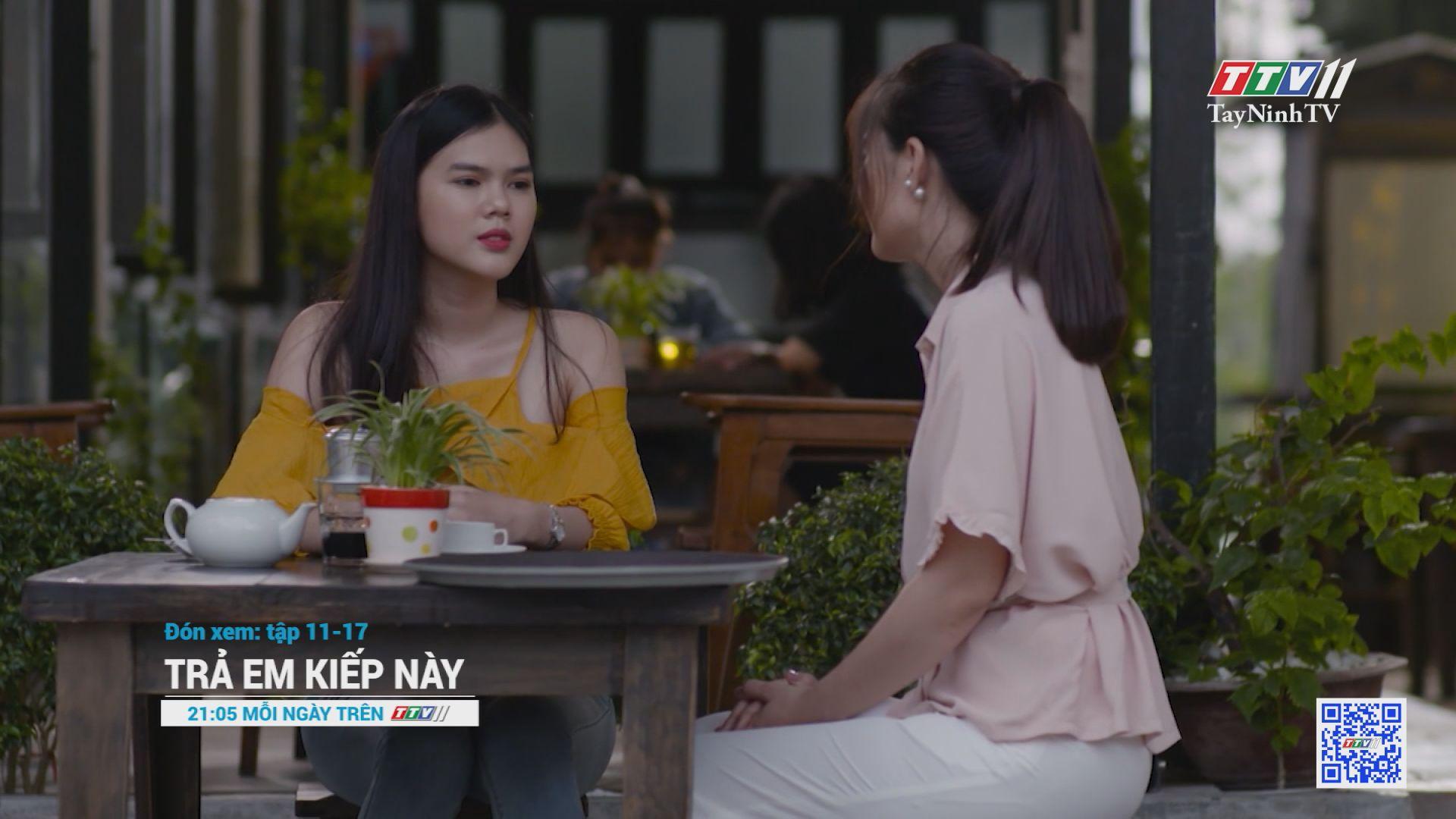 Phim TRẢ EM KIẾP NÀY-Tập 11 đến tập 17 Trailer   TayNinhTV