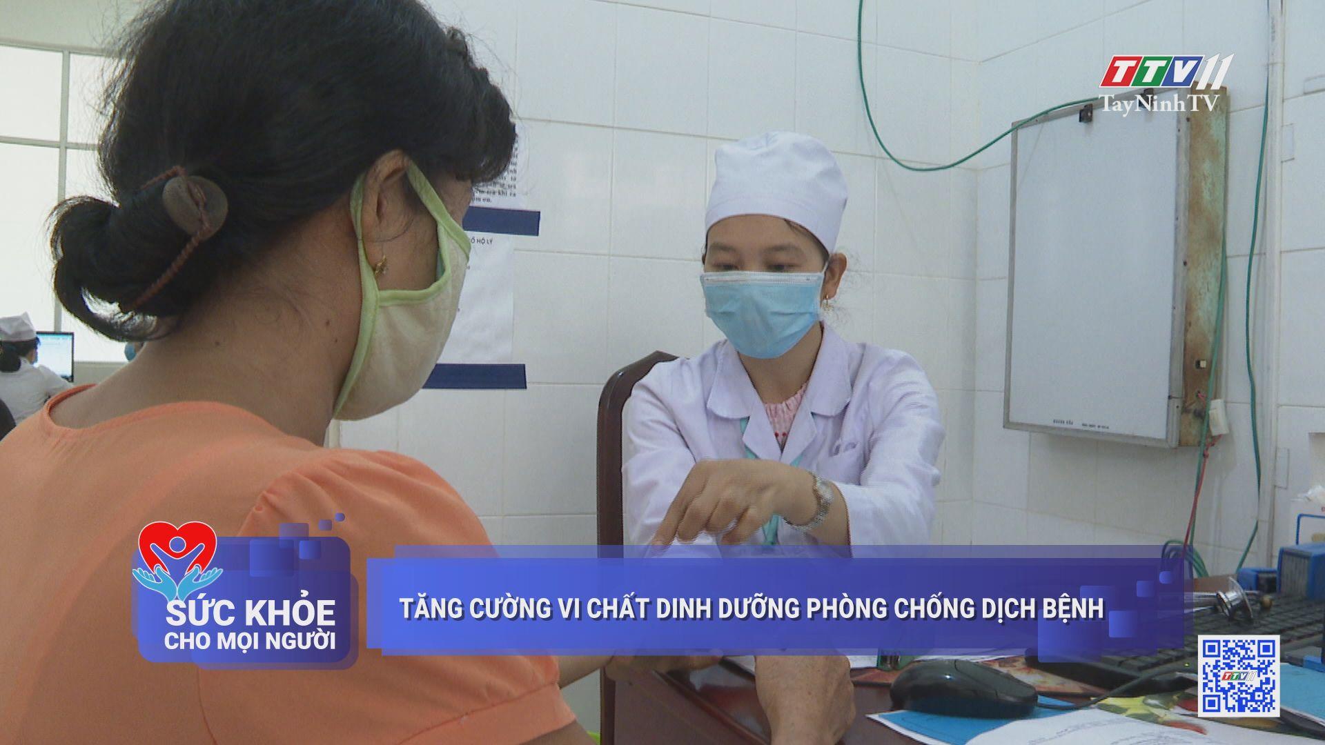 Tăng cường vi chất dinh dưỡng phòng chống dịch bệnh | SỨC KHỎE CHO MỌI NGƯỜI | TayNinhTV